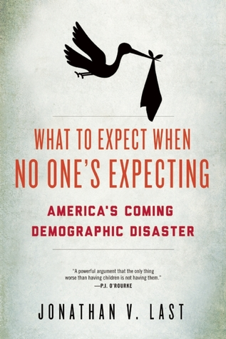 What to Expect When No One's Expecting by Jonathan V. Last