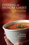 Feeding the Hungry Ghost: Life, Faith, and What to Eat for Dinner — A Satisfying Diet for Unsatisfying Times