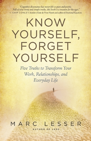 know-yourself-forget-yourself-five-truths-to-transform-your-work-relationships-and-everyday-life