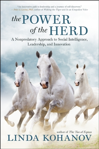 The Power of the Herd: Building Social Intelligence, Visionary Leadership, and Authentic Community through the Way of the Horse