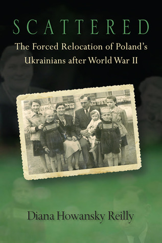 Scattered: The Forced Relocation of Poland's Ukrainians After World War II