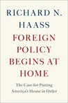 Foreign Policy Begins at Home by Richard N. Haass