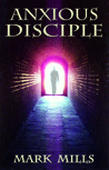 Anxious Disciple by Mark    Mills