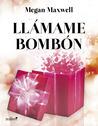 Llámame Bombón by Megan Maxwell