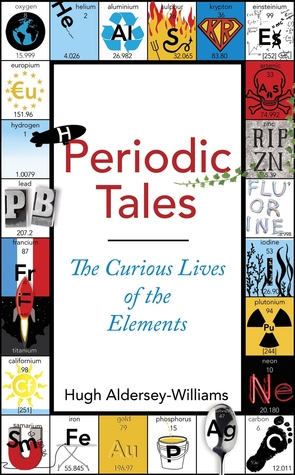 Periodic Tales The Curious Lives Of The Elements By Hugh Aldersey