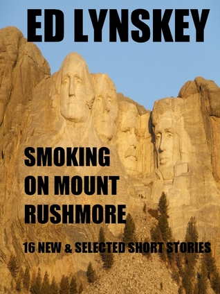 Smoking on Mount Rushmore: 16 New & Selected Short Stories
