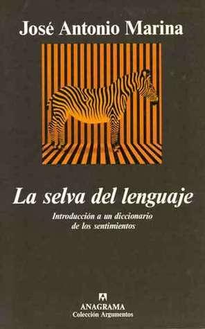 La selva del lenguaje. Introducción a un diccionario de los sentimintos