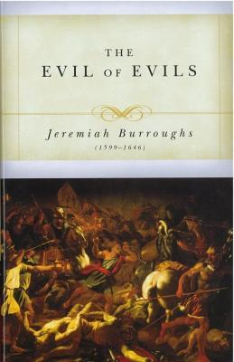 The Evil of Evils: The Exceeding Sinfulness of Sin (Puritan Writings)