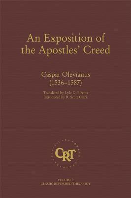 An Exposition of The Apostles' Creed (Classic Reformed Theology, Volume 2)