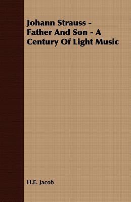Johann Strauss - Father and Son - A Century of Light Music