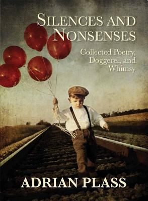 Silences And Nonsenses: Collected Poetry, Doggerel And Whimsy