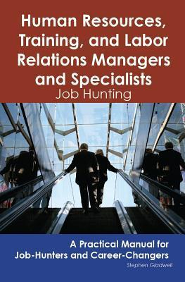 Human Resources, Training, and Labor Relations Managers and Specialists: Job Hunting - A Practical Manual for Job-Hunters and Career Changers