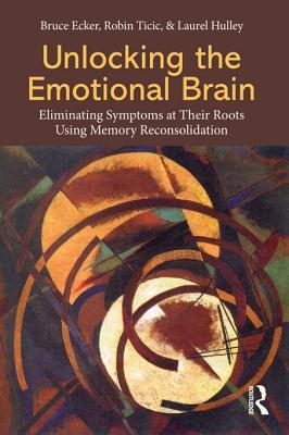 Unlocking the Emotional Brain: Eliminating Symptoms at Their Roots Using Memory Reconsolidation