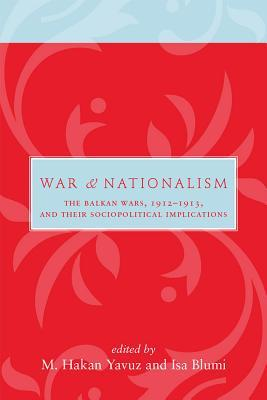 War and Nationalism: The Balkan Wars, 1912-1913, and Their Sociopolitical Implications