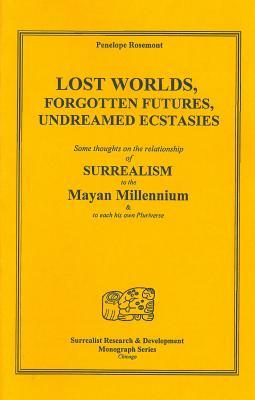 Lost Worlds, Forgotten Futures, Undreamed Ecstasies