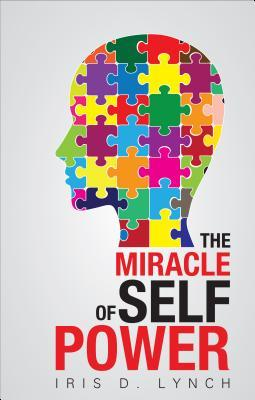 The Miracle of Self Power by Iris Lynch