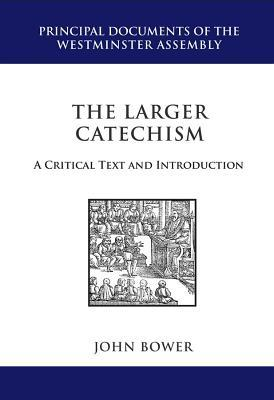 The Larger Catechism by John R. Bower