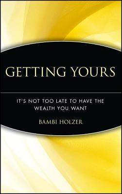 Getting Yours: It's Not Too Late to Have the Wealth You Want