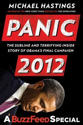 Panic 2012: The Sublime and Terrifying Inside Story of Obamas Final Campaign (a Buzzfeed/Blue Rider Press Book)