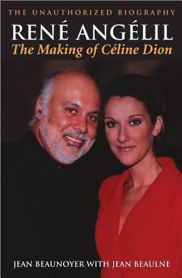 René Angelil: The Making of Céline Dion: The Unauthorized Biography