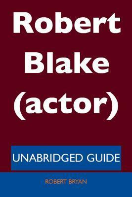 Robert Blake (Actor) - Unabridged Guide