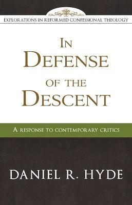 In Defense Of The Descent (Explorations In Reformed Confessional Theology)