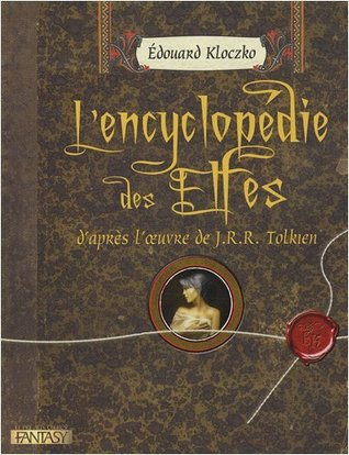 L'encyclopédie des Elfes d'après l'oeuvre de J.R.R. Tolkien por Edouard Kloczko, Sandrine Gestin, Ted Nasmith, Thierry Cardinet