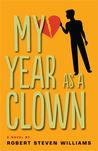 My Year as a Clown by Robert Steven Williams