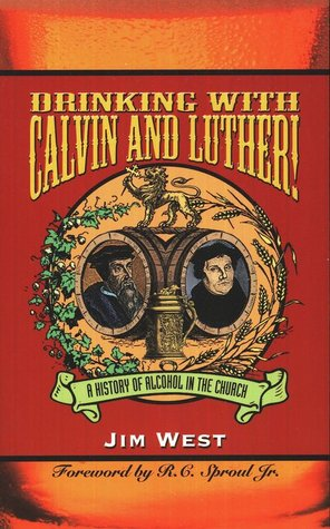 Drinking With Calvin and Luther!: A History of Alcohol in the Church