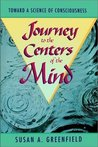 Journey to the Centers of the Mind by Susan A. Greenfield