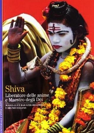 Shiva. Liberatore delle anime e Maestro degli Dei por Marie-Luce Barazer-Billoret, Bruno Dagens, Giovanna Fozzer