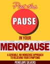 Put the PAUSE in Your Menopause - A Sensible, No-Nonsense Approach to Relieving Your Symptoms (Body Revolution Series #1)