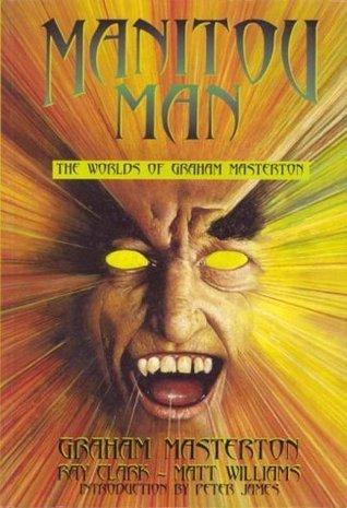 Manitou Man: the Worlds of Graham Masterton