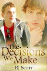 The Decisions We Make by R.J. Scott