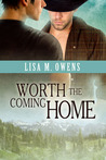 Worth the Coming Home by Lisa M. Owens