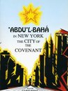 Abdul-Baha in New York, the City of the Covenant