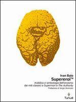 Supereroi: Araldica e simbologia mitica dell'eroismo dai miti classici a Superman e The Authority