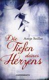 Die Tiefen deines Herzens by Antje Szillat