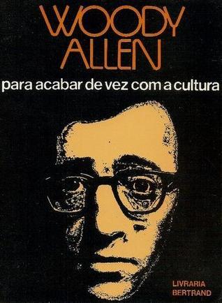 Ebook Para Acabar de Vez com a Cultura by Woody Allen PDF!