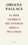 Il mio cuore è più stanco della mia voce by Oriana Fallaci