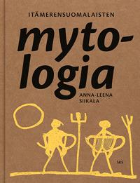 Itämerensuomalaisten mytologia by Anna-Leena Siikala