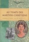 Au temps des Martyrs Chrétiens: Journal d'Alba, 175 178 après J.C.