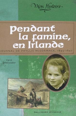 Pendant la famine en Irlande: Journal de Phyllis McCormack, 1845-1847
