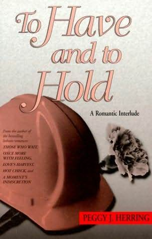 To Have And To Hold By Peggy J Herring