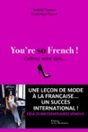 You're so French ! Cultivez votre style...