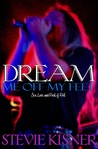 Dream Me Off My Feet (Sex, Love, and Rock & Roll, #1)