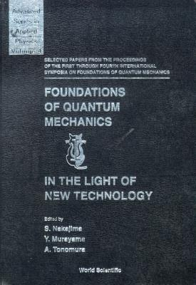 Foundations of Quantum Mechanics in the Light of New Technology: Selected Papers from the Proceedings of the First Through Fourth International Symposia on Foundations of Quantum Mechanics