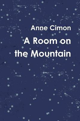 Room on the Mountain, A by Anne Cimon