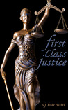 First Class Justice by A.J. Harmon