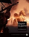 Gagner la guerre by Jean-Philippe Jaworski